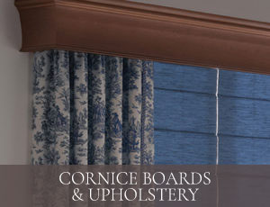 Cornice Boards & Upholstery