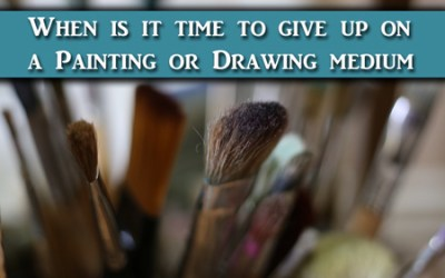 When is it time to give up and try a new medium?