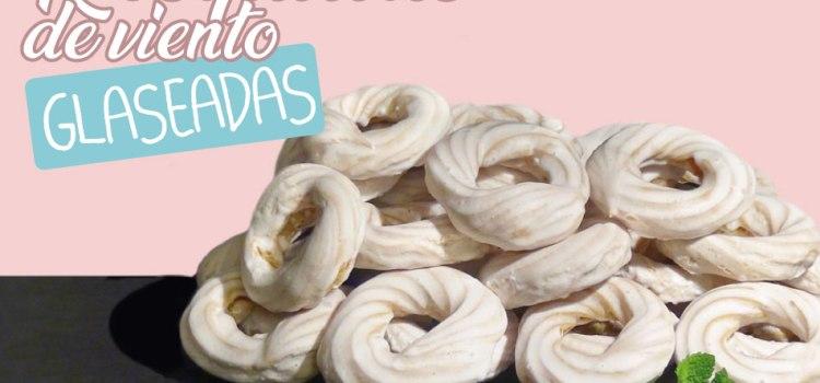 Rosquillas de viento glaseadas ¡¡Fáciles y riquísimas!!