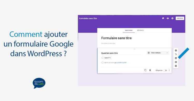 Comment ajouter un formulaire Google dans les articles et les pages de WordPress ?