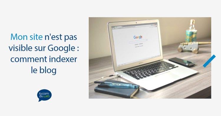 Mon site n'est pas visible sur Google : comment résoudre ce problème et indexer le blog