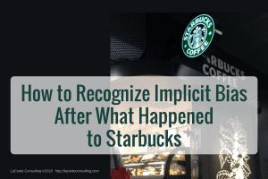 implicit bias, bias, strategic bias, reputation, reputational risk, Starbucks, Starbucks Coffee, Starbucks Corporation, Chicago, Philadelphia