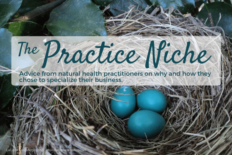 practice niche, practitioner, natural health, natural health practitioner, natural healer, health practice, independent practice, health expert, healthcare business, practice advice