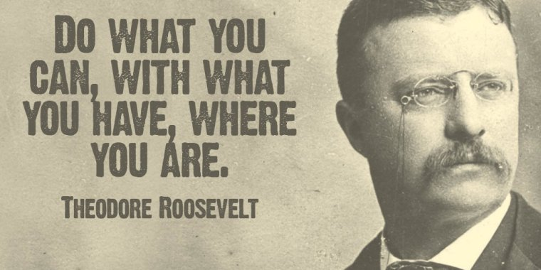 Do What You Can, Teddy Roosevelt, Theodore Roosevelt, Theodore Roosevelt quote, Teddy Roosevelt quote, strategic risk, Coronavirus