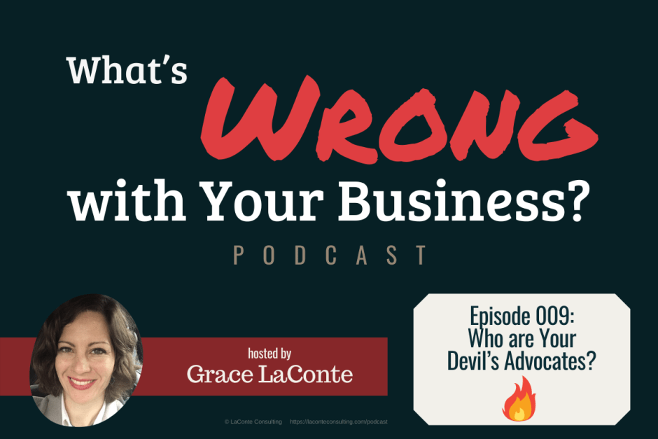 What's Wrong with Your Business, WWB Podcast, Episode 9, devil's advocates, dangers, strategic risk, Grace LaConte