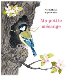 Ma petite mésange, de Sophie Chérer et Gerda Muller, publié à L'école des loisirs – Un album simplement merveilleux