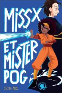 Coup de coeur roman junior- Miss X et Mister Pog, de Cécile Alix, chez Poulpe Fictions