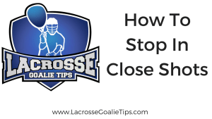 How To Stop In Close Shots with Coach Edwards and LacrosseGoalieTips.com