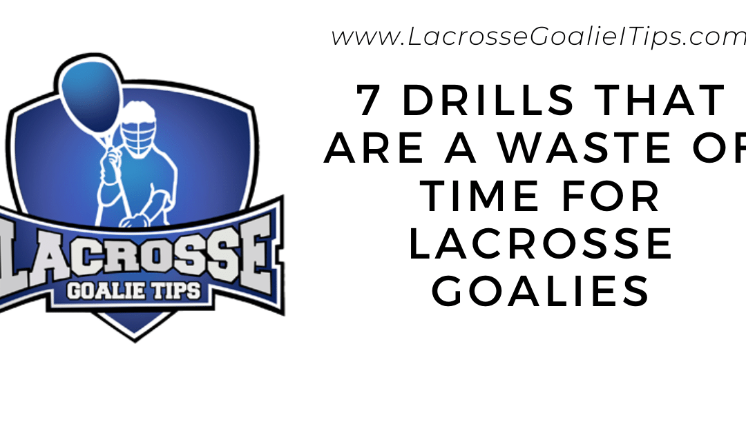 7 Drills That Are a Total Waste Of Time For Lacrosse Goalies