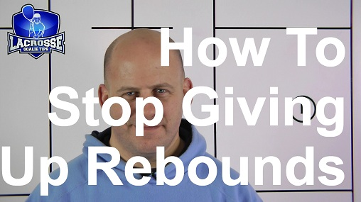 How To Stop Giving Rebounds – LacrosseGoalieTips.com