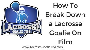 How To Breakdown a Lacrosse Goalie on Film