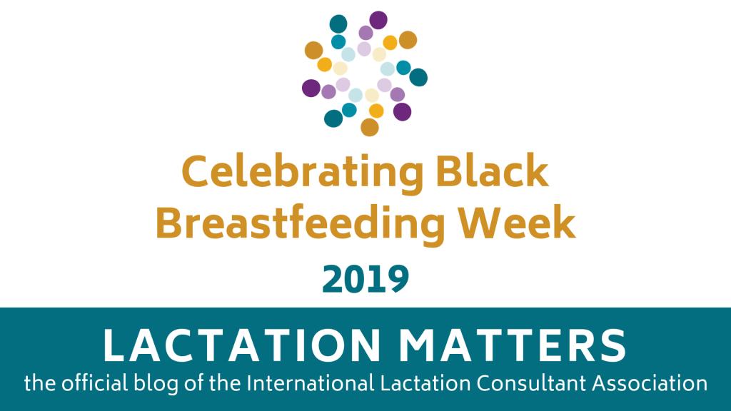 Celebrating Black Breastfeeding Week 2019 Lactation Matters
