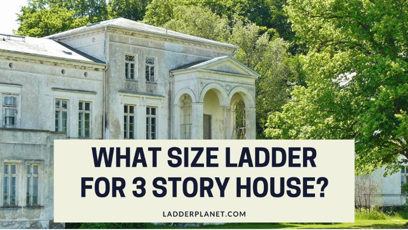 What Size Ladder For 3 Story House