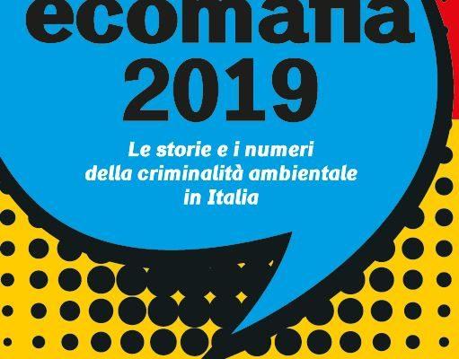 Ecomafia 2019. Le storie e i numeri della criminalità ambientale nelle nostre zone
