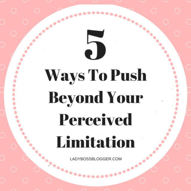 Entrepreneurial resources by female entrepreneurs on ladybossblogger 5 Ways To Push Beyond Your Perceived Limitation