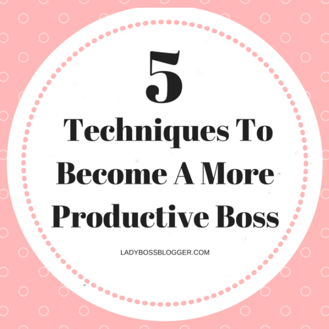 Entrepreneurial resources by female entrepreneurs on ladybossblogger 5 Techniques To Become A More Productive Boss