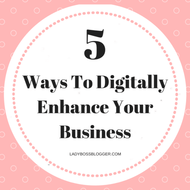 Entrepreneurial resources by female entrepreneurs on ladybossblogger 5 Ways To Digitally Enhance Your Business
