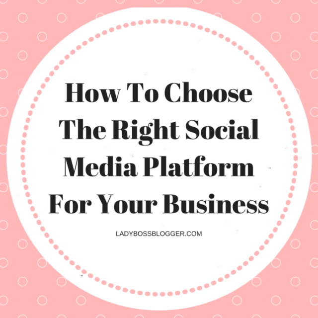 Entrepreneurial resources by female entrepreneurs on ladybossblogger How To Choose The Right Social Media Platform For Your Business