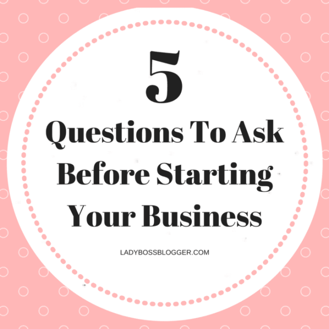 Entrepreneurial resources by female entrepreneurs on ladybossblogger 5 Questions To Ask Before Starting Your Business
