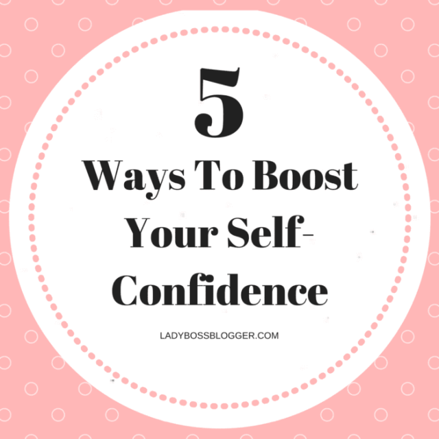 Entrepreneurial resources by female entrepreneurs on ladybossblogger 5 Ways To Boost Your Self-Confidence by Danielle Blansett