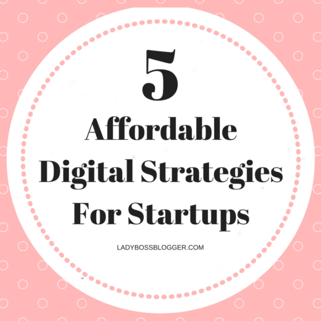 Entrepreneurial resources by female entrepreneurs on ladybossblogger 5 Affordable Digital Strategies For Startups