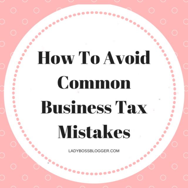 Entrepreneurial resources by female entrepreneurs on ladybossblogger How To Avoid Common Business Tax Mistakes