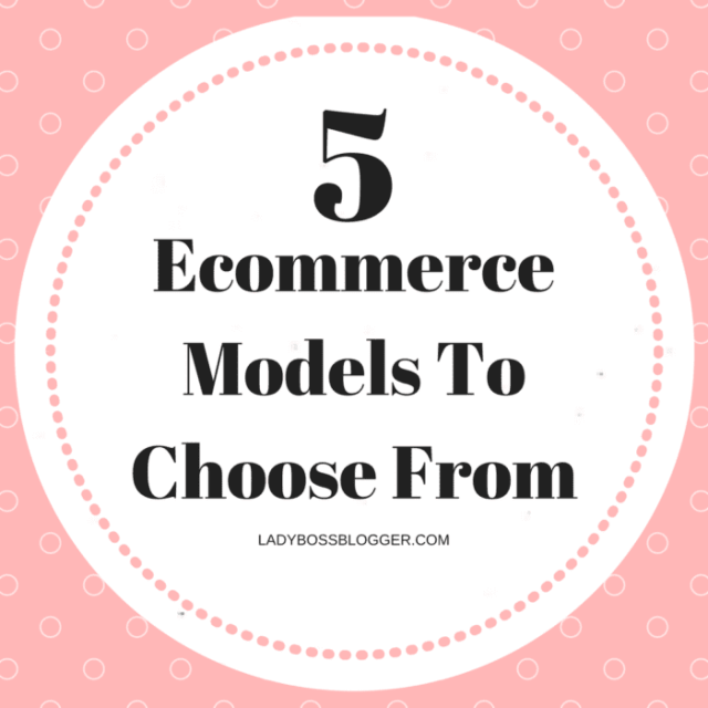 Entrepreneurial resources by female entrepreneurs on ladybossblogger 5 Ecommerce Models To Choose From