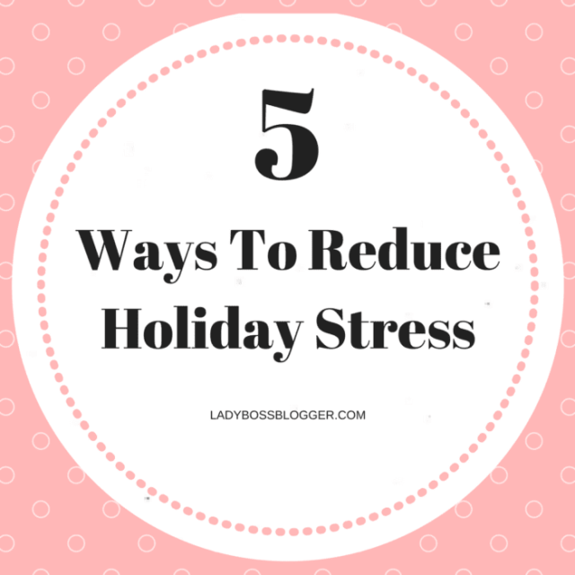 Entrepreneurial resources by female entrepreneurs 5 Ways To Reduce Holiday Stress