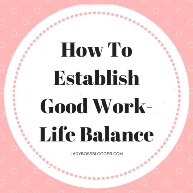 Entrepreneur resources by female entrepreneurs written by MelimeL How To Establish Good Work-Life Balance