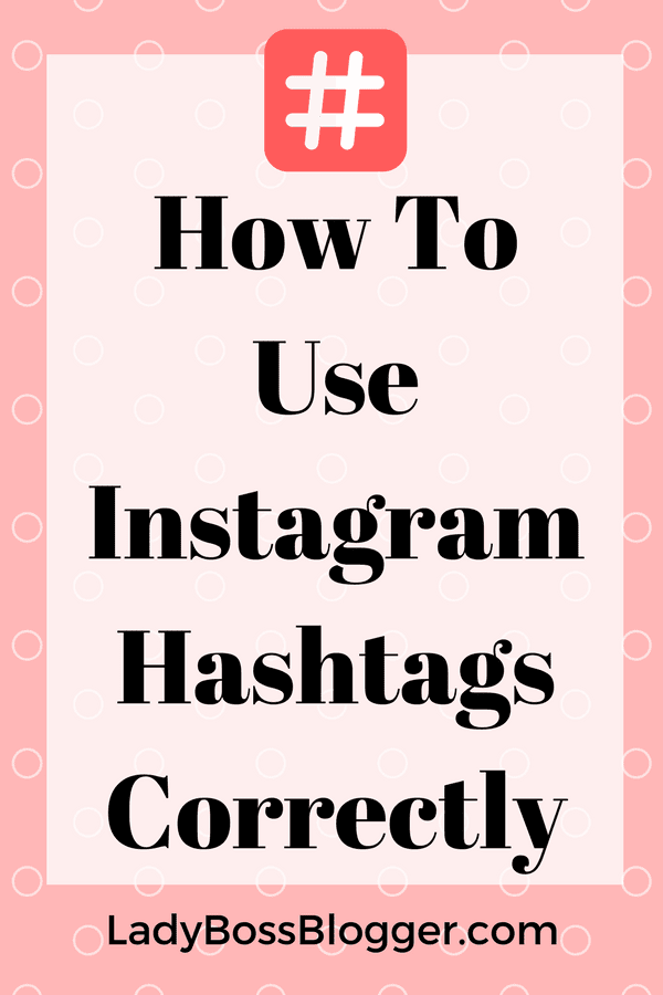How To Use Instagram Hashtags Correctly LadyBossBlogger.com