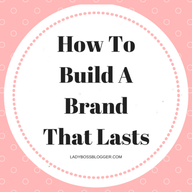 Entrepreneur resources and tips by female entrepreneurs written by Laura Kozelouzek How To Build A Brand That Lasts