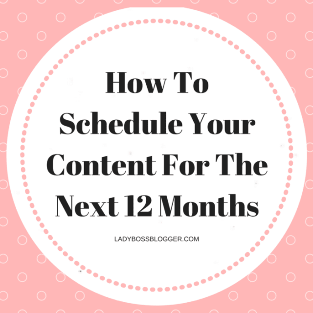 Entrepreneur resources and tips by female entrepreneurs written by Stephanie Latorre How To Schedule Your Content For The Next 12 Months