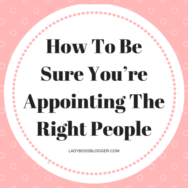 Entrepreneur resources and tips by female entrepreneurs written by Sally Bibb How To Be Sure You're Appointing The Right People