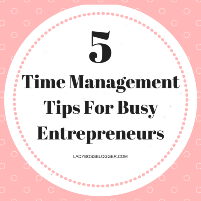 5 Time Management Tips For Busy Entrepreneurs written by Serena Nalty-Coombs