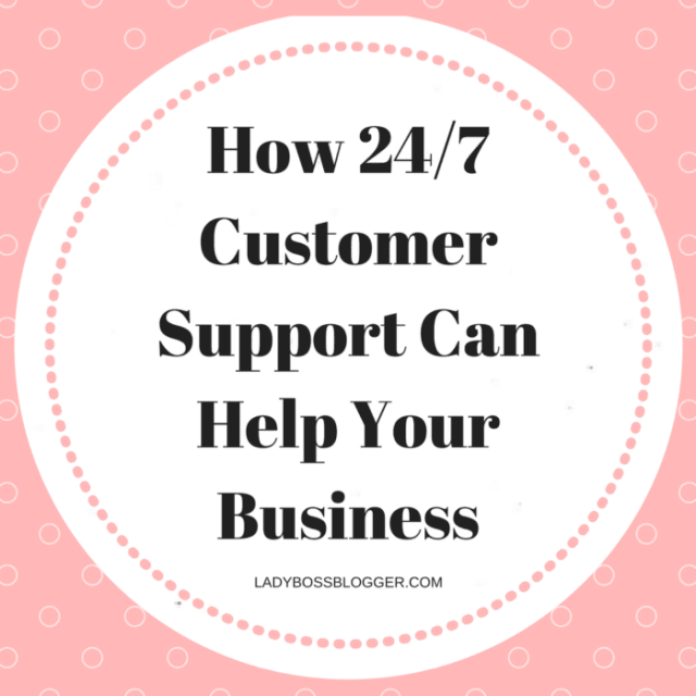 Entrepreneur resources and tips by female entrepreneurs How 24/7 Customer Support Can Help Your Business