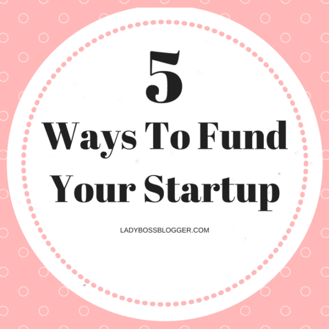 Entrepreneur resources and tips by female entrepreneurs written by Dusica Hannah Lukac 5 Ways To Fund Your Startup