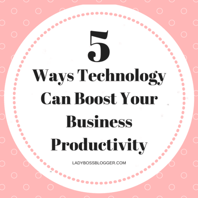 Entrepreneur resources and tips by female entrepreneurs 5 Ways Technology Can Boost Your Business Productivity
