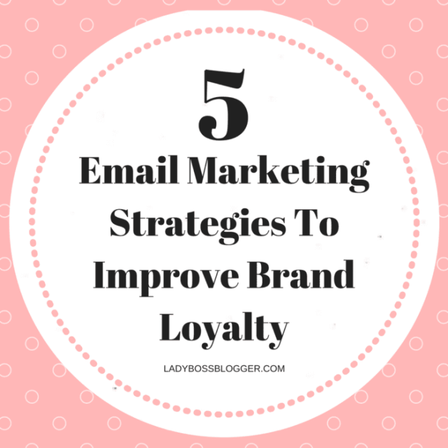 Entrepreneur resources and tips by female entrepreneurs written by Nirit Braun 5 Email Marketing Strategies To Improve Brand Loyalty