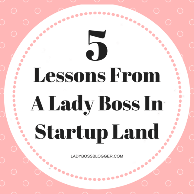 Entrepreneur resources and tips by female entrepreneurs written by Jennifer Fein 5 Lessons From A Lady Boss In Startup Land