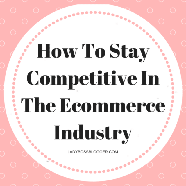 How To Stay Competitive In The Ecommerce Industry
