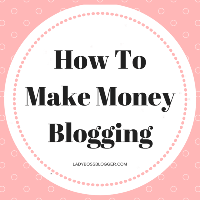 How To Make Money Blogging: The Most Comprehensive List Online written by Elaine Rau founder of ladybossblogger