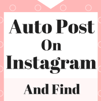 How To Auto Post On Instagram And Find The Best Hashtags