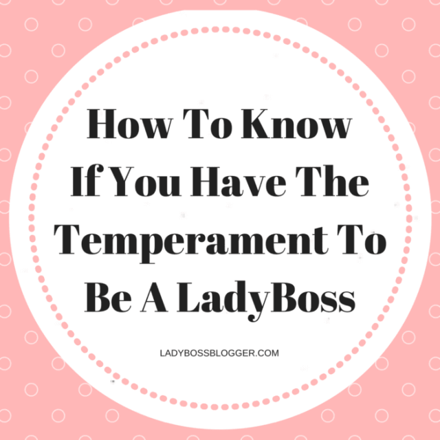 How To Know If You Have The Temperament To Be A LadyBoss written by LaTonya Fourte'-Lyles on #ladybossblogger