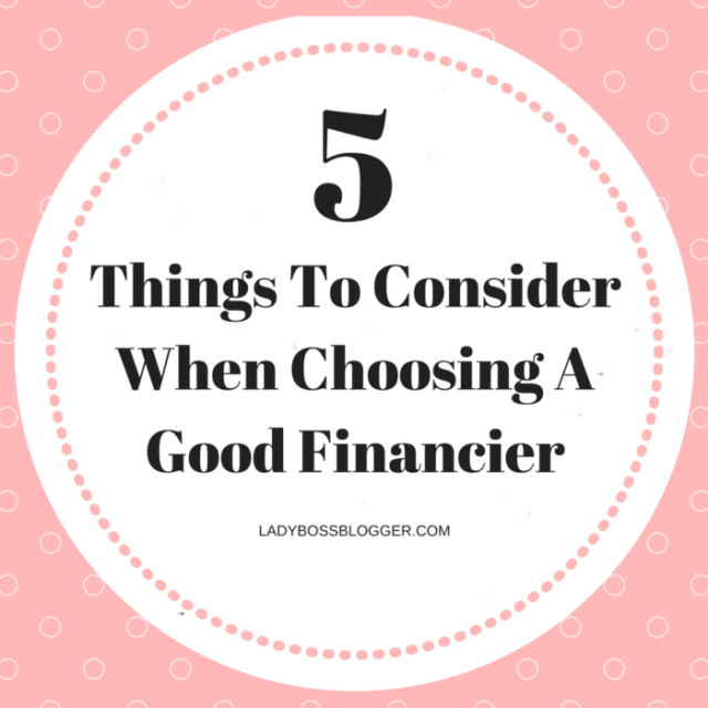 5 Things To Consider When Choosing A Good Financier