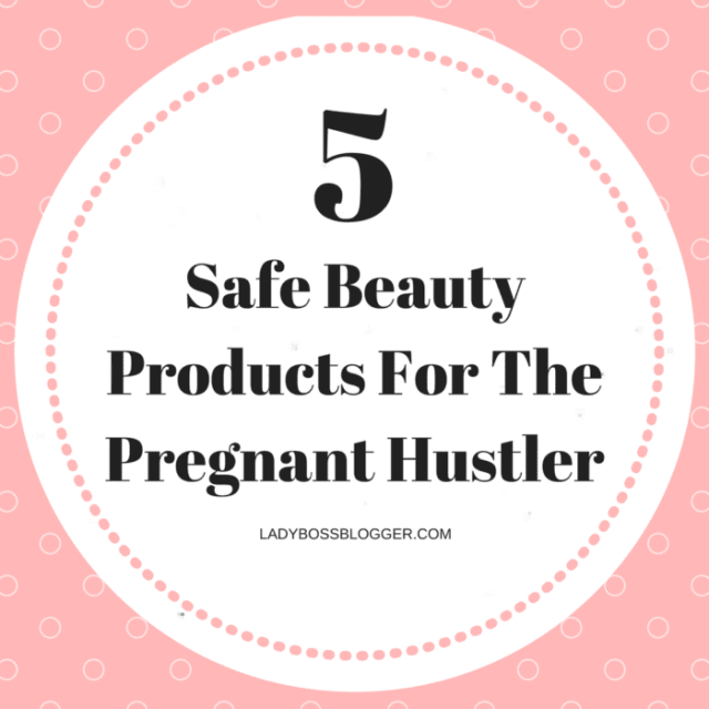 5 Safe Beauty Products For The Pregnant Hustler