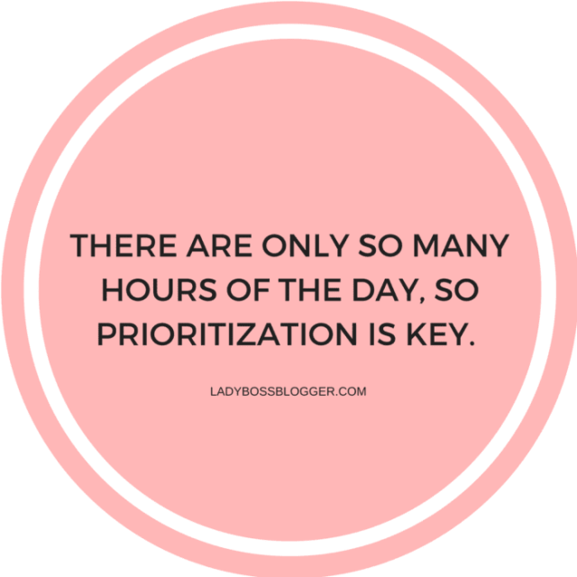 There are only so many hours of the day, so prioritization is key.