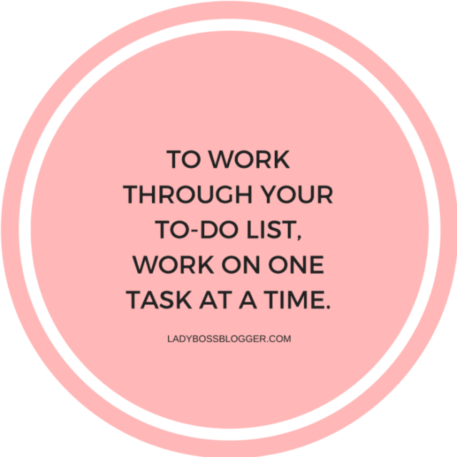 To work through your to-do list, work on one task at a time.
