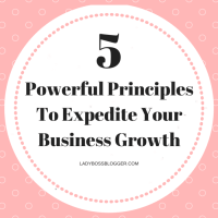 5 Powerful Principles To Expedite Your Business Growth