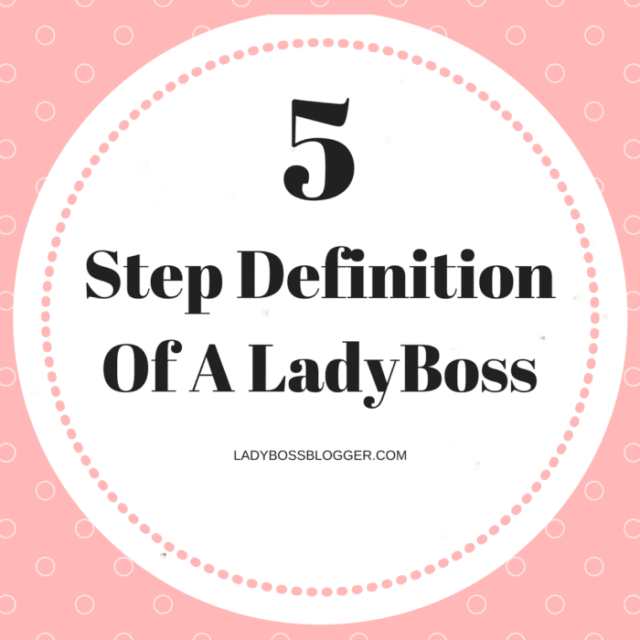 5 Step Definition Of A LadyBoss LadyBossBlogger.com