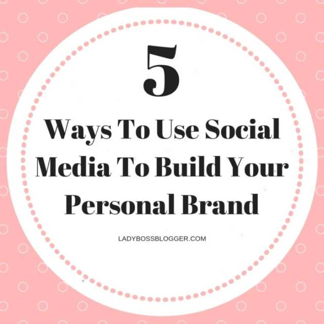 Ways To Use Social Media To Build Your Personal Brand